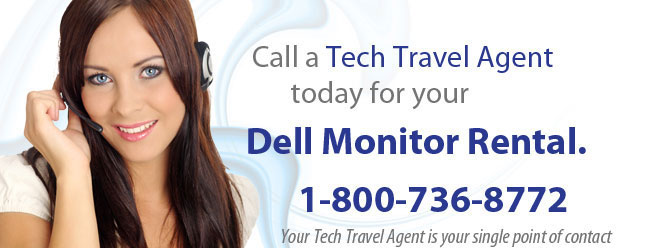 Your Tech Travel Agent is your one point of contact for Dell Monitor Rentals