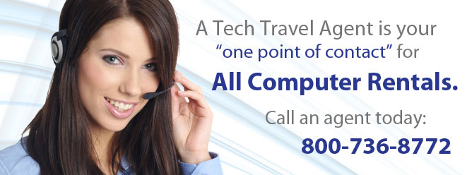 Computer Rentals - A Tech Travel Agent is your one point of contact for all computer rentals.