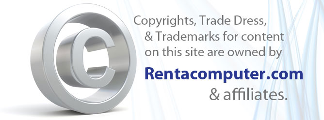 Copyrights, Trade Dress & Trademarks for content on this site are owned by Rentacomputer.com & affiliates.