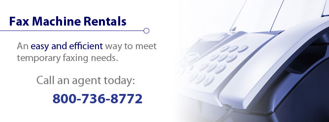 Fax Machine Rentals - An easy and efficient way to meet temporary faxing needs.