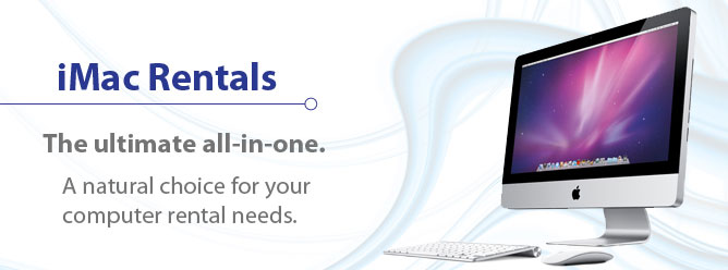 iMac Rentals - The ultimate all in one. A natural choice for you computer needs.