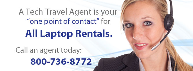 A Tech Travel Agent is your one point of contact for all laptop rentals.