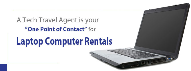 "A Tech Travel Agent is your ""One Point of Contact"" for Laptop Computer Rentals"
