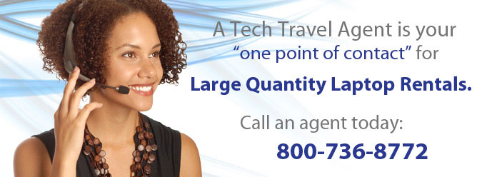 A Tech Travel Agent is your one point of contact for all large quantity laptop rentals.
