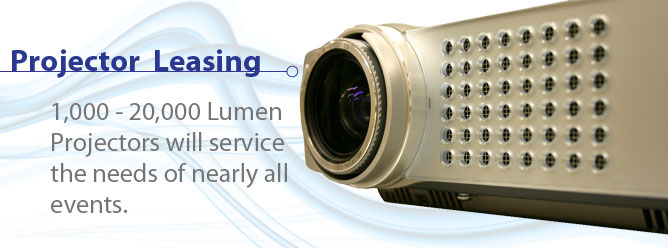 Projector Leasing: 1,000-20,000 Lumen Projectors will service the needs of nearly all events.