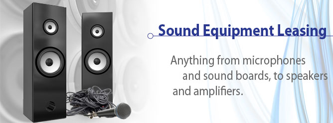 Sound Equipment Leasing: Anything from microphones and sound boards, to speakers and amplifiers.