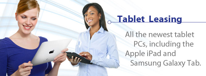 Tablet Leasing: All the newest tablet PCs, including the Apple iPad and SamsungGalaxy Tab.