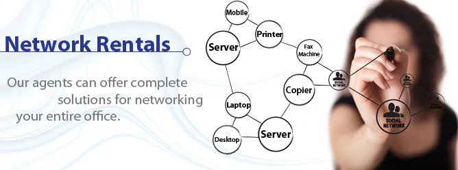 Network Rentals: Our agents offer complete solutions for networking your entire office.