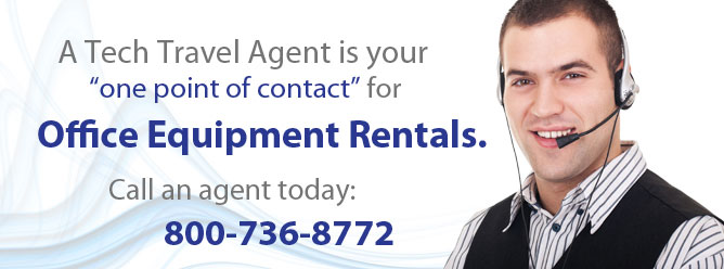 A tech travel agent is your one point of contact for office equipment rentals.