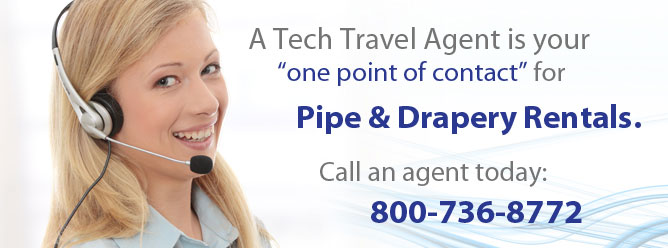 A Tech Travel Agent is your one point of contact for pipe & drapery rentals. Call an agent today: 800-736-8772