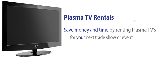 Plasma TV Rentals - Save money and time by renting Plasma TV's for your next trade show or event.