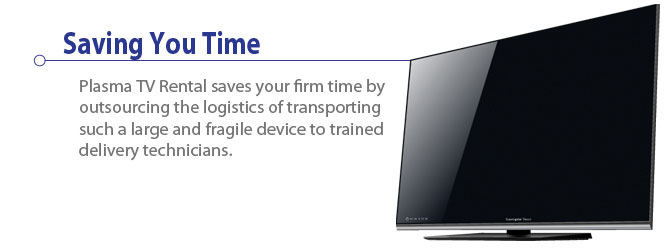 Plasma TV rental saves your company time.
