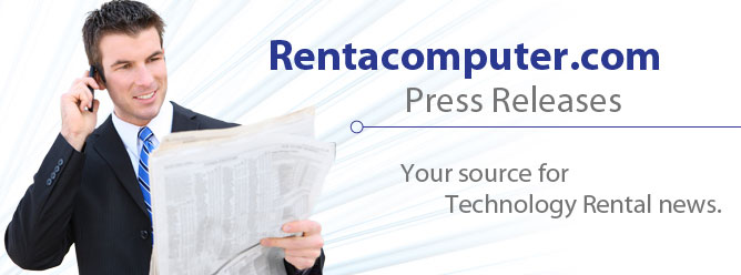 Rentacomputer.com Press Releases: Your source for Technology rental news
