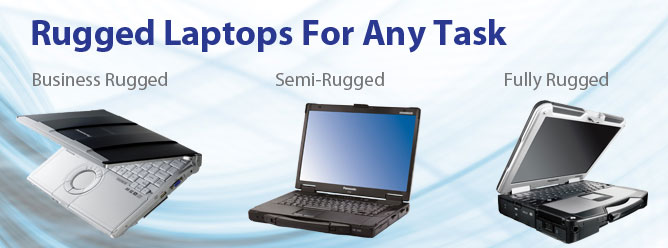 Rugged laptops for any type of situation.