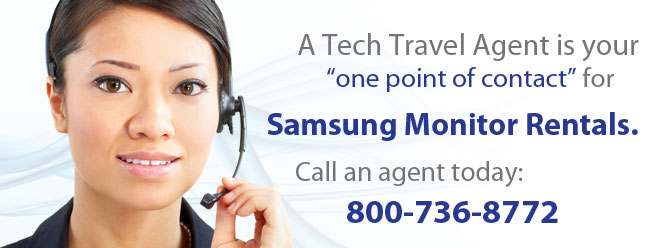 Your Tech Travel Agent is your one point of contact for all Samsung monitor rentals.