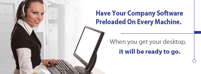Have your company software preloaded on every machine. When you get your desktop, it will be ready to go.