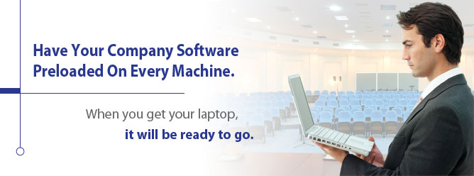 Have your company software preloaded on every machine. When you get your laptop, it will be ready to go.