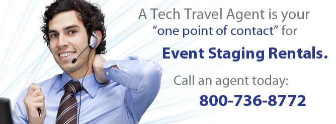 A Tech Travel Agent is your one point of contact for staging rentals. Call an agent today: 800-736-8772