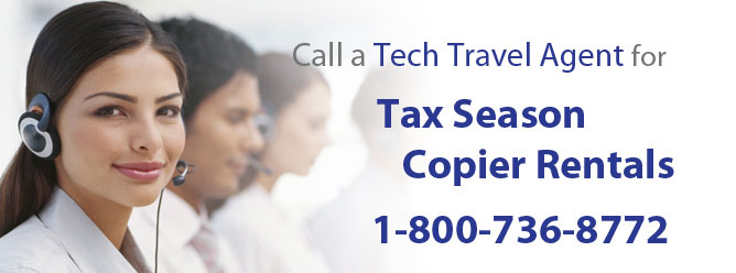 A tech travel agent is your one point of contact for tax season copier rentals.