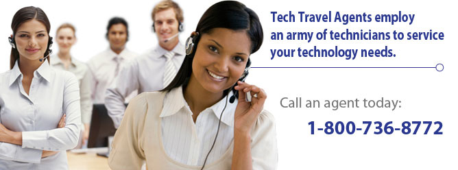 Tech Travel Agents employ an army of technicians to service your technology needs. Call an agent today at 800-736-8772