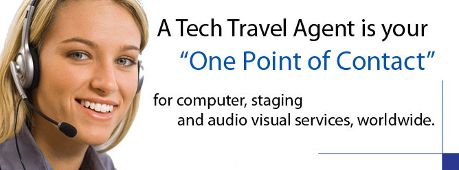 "A Tech Travel Agent is your ""One Point of Contact"" for computer, staging and audio visual services, worldwiide"