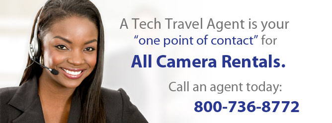 Video Camera Rentals -A Tech Travel Agent is your one point of contact for All Camera Rentals. Call an agent today: 800-736-8772